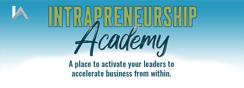 Intrapreneurship Academy is a place to activate your leaders to accelerate business from within.